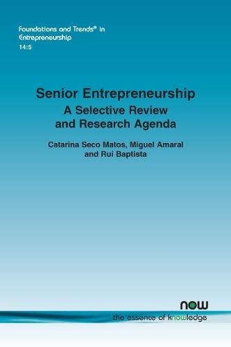 Senior Entrepreneurship: A Selective Review and Research Agenda - Foundations and Trends (R) in Entrepreneurship (Paperback)