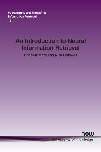 An Introduction to Neural Information Retrieval - Foundations and Trends (R) in Information Retrieval (Paperback)