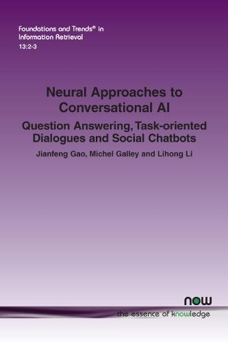 Neural Approaches to Conversational AI: Question Answering, Task-oriented Dialogues and Social Chatbots - Foundations and Trends (R) in Information Retrieval (Paperback)