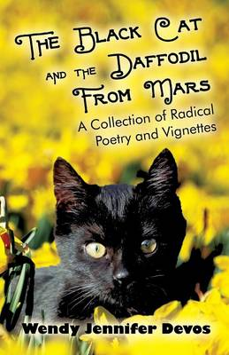 The Black Cat and the Daffodil from Mars: A Collection of Radical Poetry and Vignettes (Paperback)