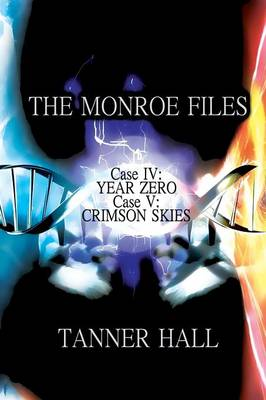 The Monroe Files: Case IV: Year Zero, Case V: Crimson Skies (Paperback)