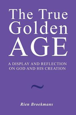 The True Golden Age: A Display and Reflection on God and His Creation (Paperback)