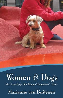 Women & Dogs: Men Have Dogs, But Women Experience Them (Paperback)