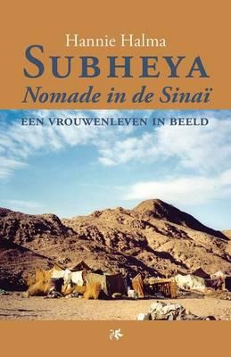 Subheya - Nomade in de Sinai: Een Vrouwenleven in Beeld (Paperback)