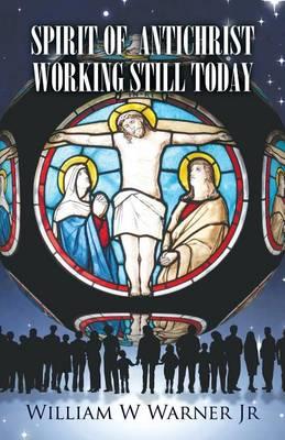 Spirit of Antichrist Working Still Today (Paperback)