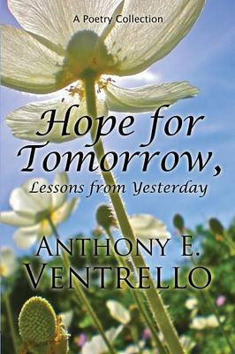 Hope for Tomorrow, Lessons from Yesterday: A Poetry Collection (Paperback)