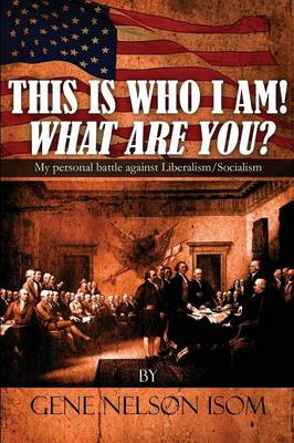 This Is Who I Am! What Are You?: My Personal Battle Against Liberalism/Socialism (Paperback)