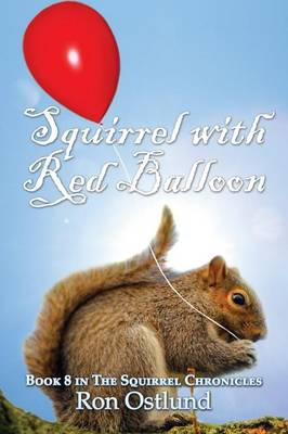 Squirrel with Red Balloon: Book 8 in the Squirrel Chronicles (Paperback)
