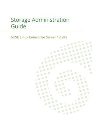 Suse Linux Enterprise Server 12 - Storage Administration Guide (Paperback)