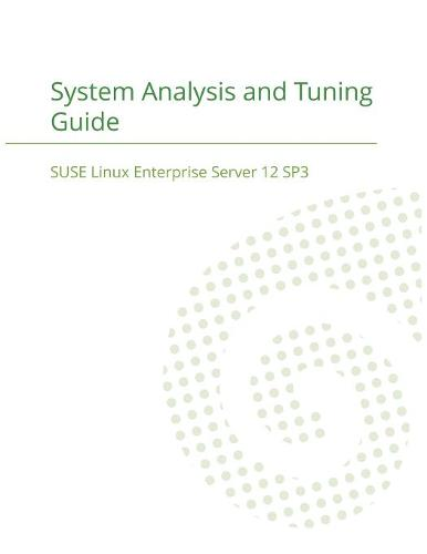 Suse Linux Enterprise Server 12 - System Analysis and Tuning Guide (Paperback)