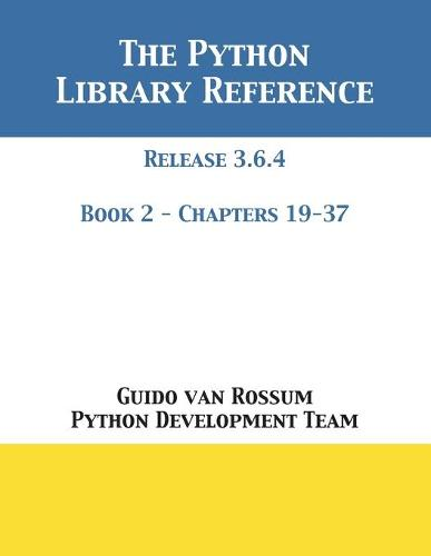 The Python Library Reference: Release 3.6.4 - Book 2 of 2 (Paperback)