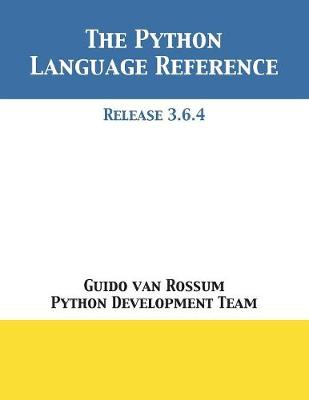 The Python Language Reference: Release 3.6.4 (Paperback)