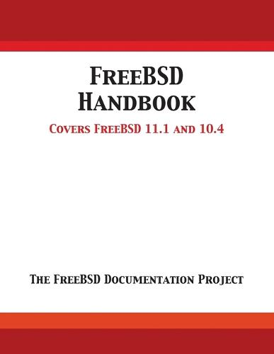 Freebsd Handbook: Versions 11.1 and 10.4 (Paperback)