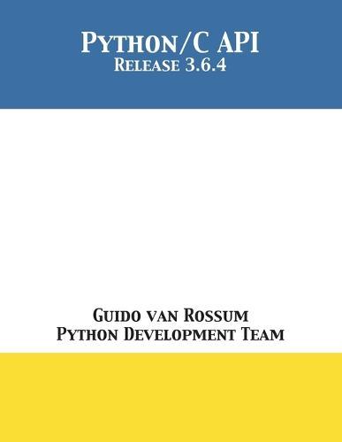 The Python/C API: Release 3.6.4 (Paperback)