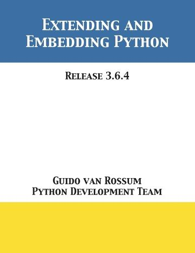 Extending and Embedding Python: Release 3.6.4 (Paperback)