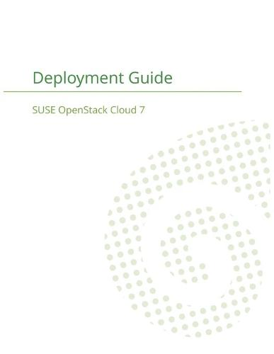 Suse Openstack Cloud 7: Deployment Guide (Paperback)