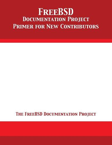 FreeBSD Documentation Project Primer for New Contributors (Paperback)