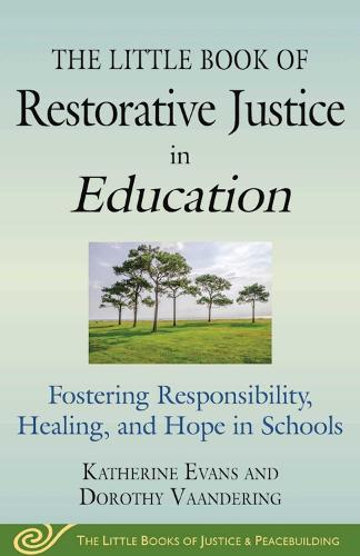 The Little Book of Restorative Justice in Education: Fostering Responsibility, Healing, and Hope in Schools (Paperback)