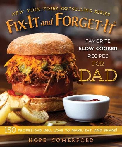 Fix-It and Forget-It Favorite Slow Cooker Recipes for Dad: 150 Recipes Dad Will Love to Make, Eat, and Share! - Fix-It and Forget-It (Paperback)