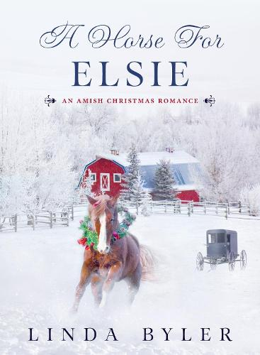 A Horse for Elsie: An Amish Christmas Romance (Hardback)