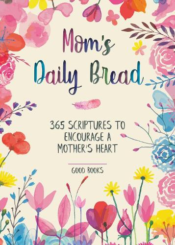 Mom's Daily Bread: 365 Scriptures to Encourage a Mother's Heart (Hardback)