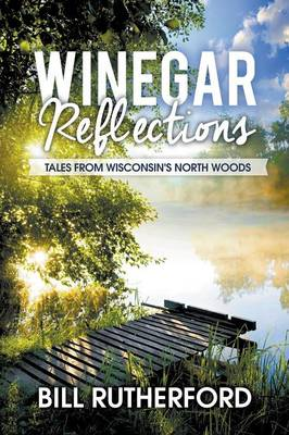 Winegar Reflections: Tales from Wisconsin's North Woods (Paperback)