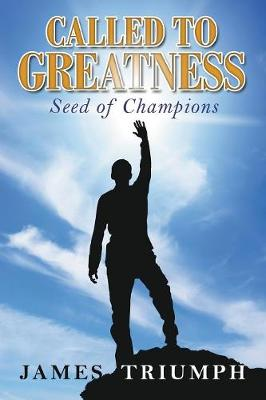 Called to Greatness: Seeds of Champions (Paperback)
