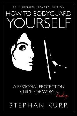 How to Bodyguard Yourself: A Personal Protection Guide for Women - Redux (Paperback)