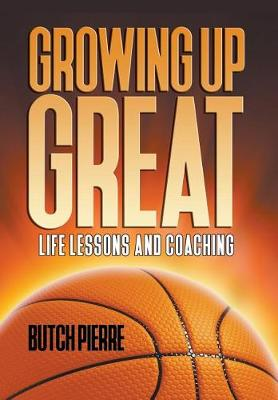 Growing Up Great: Life Lessons and Coaching (Hardback)
