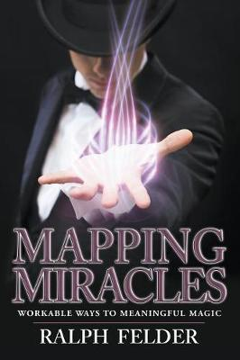Mapping Miracles: Workable Ways to Meaningful Magic (Paperback)