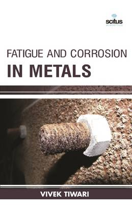 Fatigue and Corrosion in Metals (Hardback)