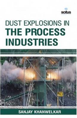 Dust Explosions in the Process Industries (Hardback)