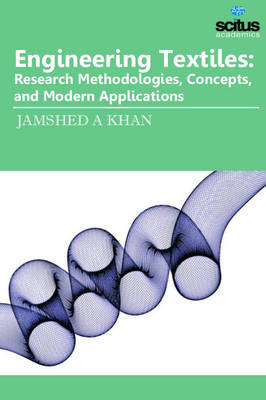 Engineering Textiles: Research Methodologies, Concepts & Modern Applications (Hardback)