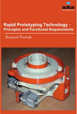 Rapid Prototyping Technology: Principles & Functional Requirements (Hardback)