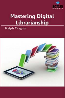 Mastering Digital Librarianship (Hardback)