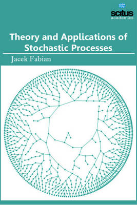 Theory and Applications of Stochastic Processes (Hardback)