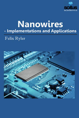 Nanowires: Implementations & Applications (Hardback)