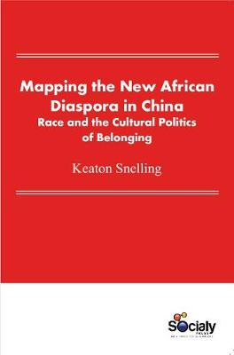 Mapping the New African Diaspora in China: Race & the Cultural Politics of Belonging (Hardback)