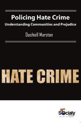 Policing Hate Crime: Understanding Communities & Prejudice (Hardback)