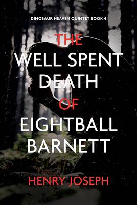 The Well Spent Death of Eightball Barnett - Dinosaur Heaven Quintet 4 (Paperback)