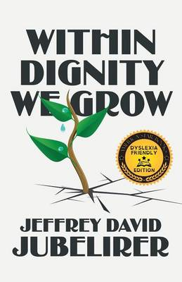 Within Dignity We Grow: (Dyslexia Friendly Edition) (Paperback)