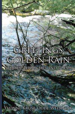 Greetings Golden Rain: Stories, Thoughts and Poems (Paperback)