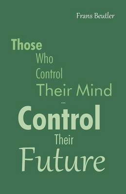 Those Who Control Their Mind...Control Their Future (Paperback)