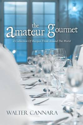 The Amateur Gourmet: A Collection of Recipes from Around the World (Paperback)