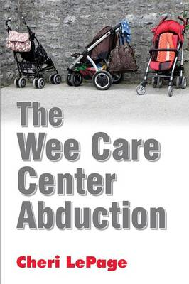 The Wee Care Center Abduction (Paperback)