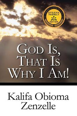 God Is, That Is Why I Am!: Dyslexia Friendly Edition (Paperback)