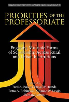 Priorities of the Professoriate: Engaging Multiple Forms of Scholarship Across Rural and Urban Institutions - Contemporary Perspectives on Access, Equity and Achievement (Hardback)