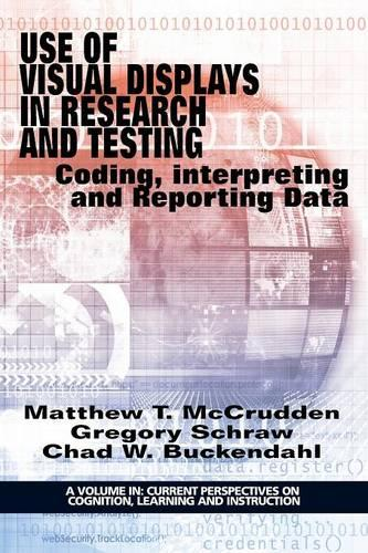 Use of Visual Displays in Research and Testing: Coding, Interpreting, and Reporting Data - Current Perspectives on Cognition, Learning, and Instruction (Paperback)