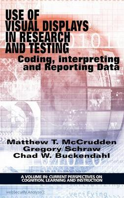 Use of Visual Displays in Research and Testing: Coding, Interpreting, and Reporting Data - Current Perspectives on Cognition, Learning, and Instruction (Hardback)