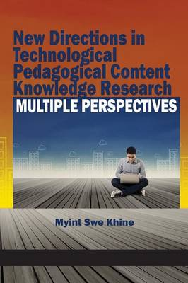 New Directions in Technological and Pedagogical Content Knowledge Research: Multiple Perspectives (Paperback)
